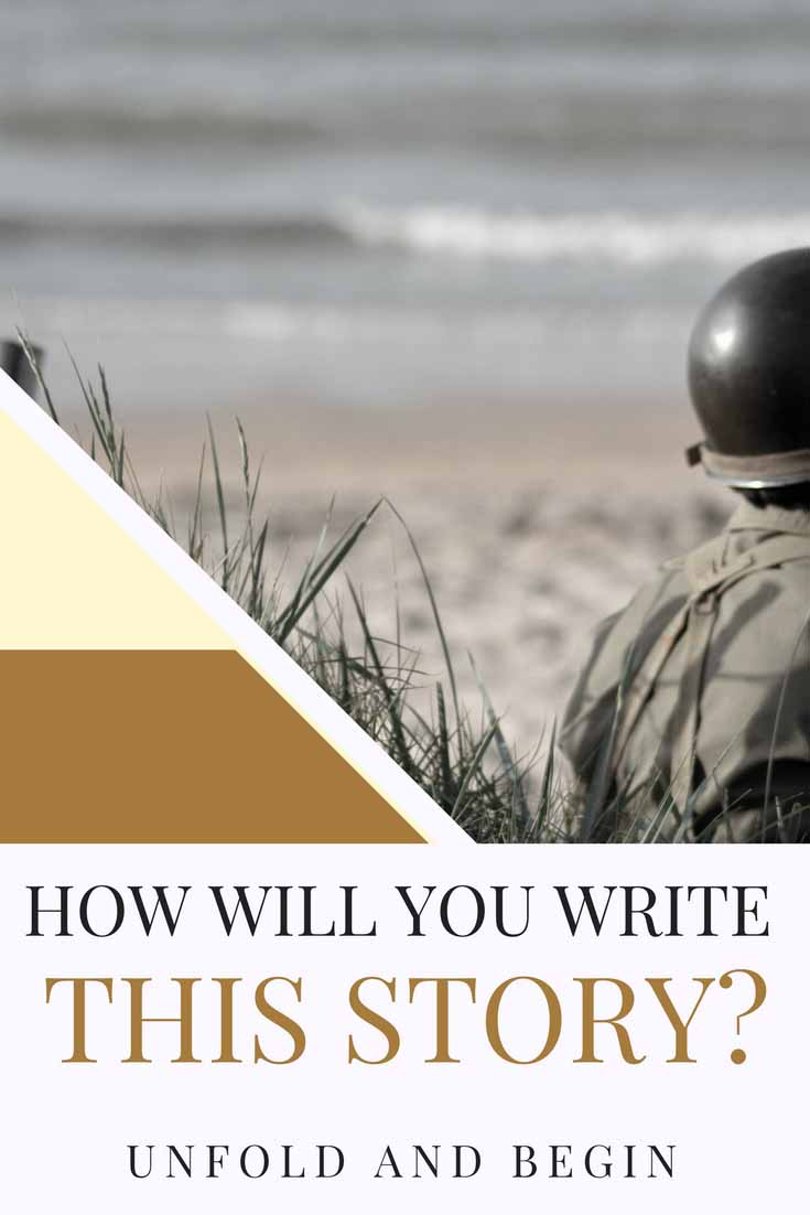 There have been millions of soldiers, in thousands of wars. But each has their own unique story. How will you write this story? UnfoldAndBegin.com