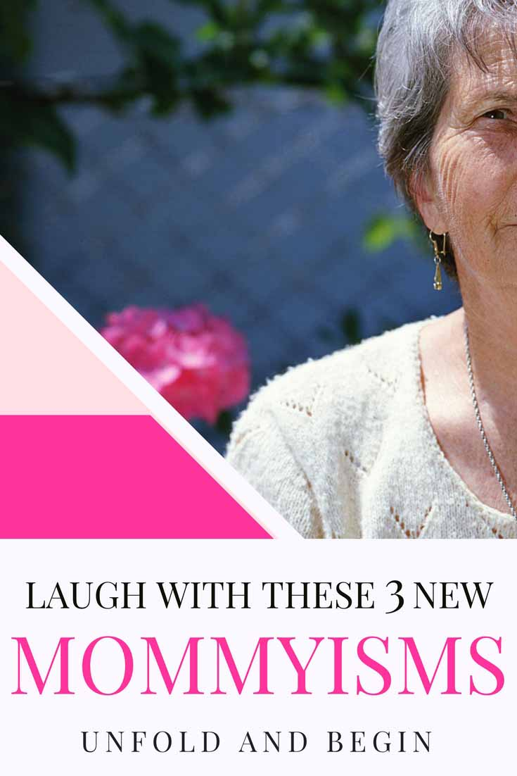 Mommyisms are those things that only a Mother could say and in this case, it's specifically my Mother.  It's time to laugh with these 3 new Mommyisms on UnfoldAndBegin.com