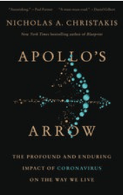 """""""Apollo's Arrow: The Profound and Enduring Impact of Coronavirus on the Way We Live,"""" Nicholas A. Christakis, Little, Brown Spark, 384 pages, Oct. 27, 2020, $21.24"""