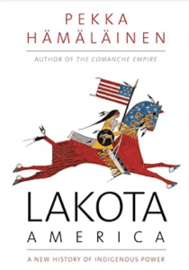 """Lakota America: A New History of Indigenous Power,"" Pekka Hämäläinen, Yale University Press, 544 pages, October 2019, $35."