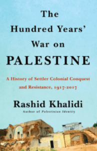 """Book cover of """"The Hundred Years' War on Palestine: A History of Settler Colonialism and Resistance, 1917–2017.""""(Metropolitan Books (Jan. 28, 2020)"""