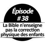 La Bible n'enseigne pas la correction physique des enfants