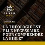 LA THÉOLOGIE EST-ELLE NÉCESSAIRE POUR COMPRENDRE LA BIBLE?