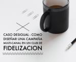 caso_desigual_diseñar_campaña_fidelizacion