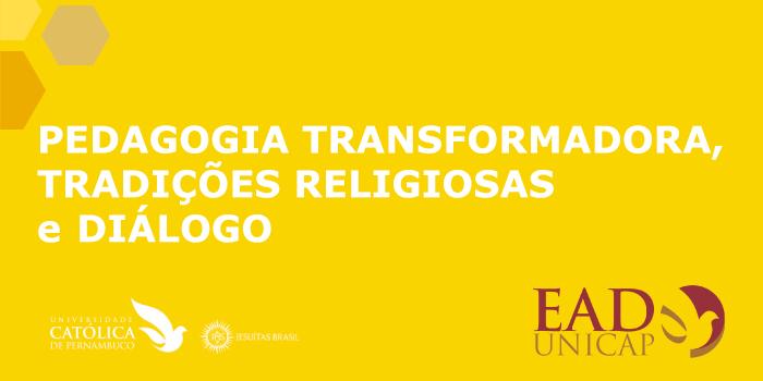 PEDAGOGIA TRANSFORMADORA, TRADIÇÕES RELIGIOSAS E DIÁLOGO