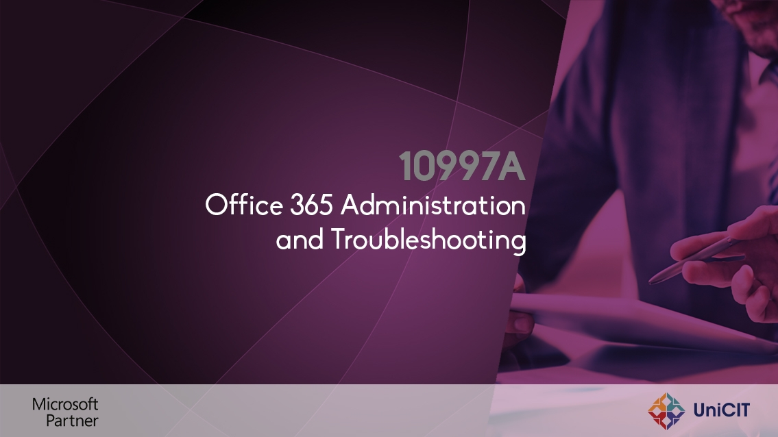 10997A Office 365 Administration and Troubleshooting
