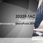 20339-1AC Planning and Administering SharePoint 2016