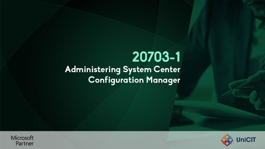 20703-1 – Administering System Center Configuration Manager