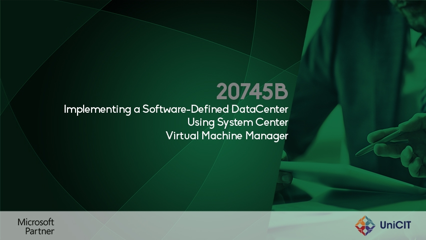 20745B – Implementing a Software-Defined DataCenter Using System Center Virtual Machine Manager