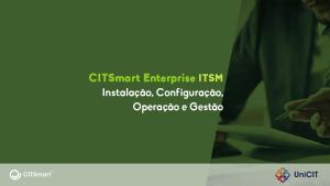CITSmart Enterprise ITSM – Instalação, Configuração, Operação e Gestão