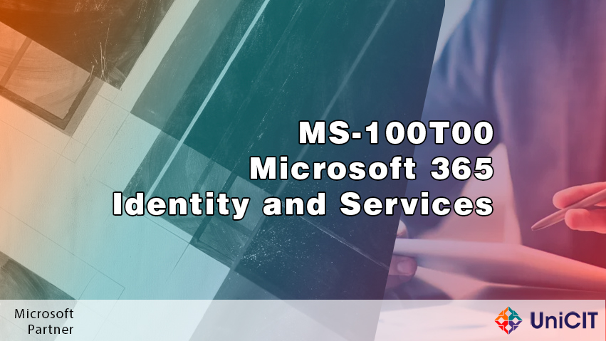MS-100T00 Microsoft 365 Identity and Services