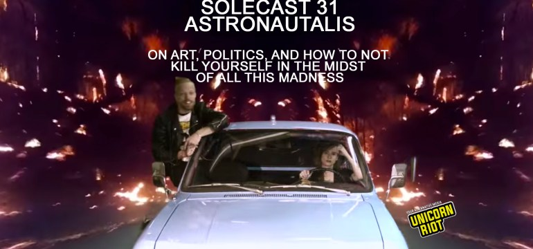 Solecast 31 w/ Astronautalis on Art, Politics & How to Not Kill Yourself in the Midst of All This Madness