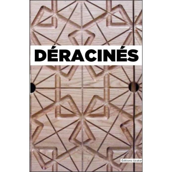 DÉRACINÉS GOATER