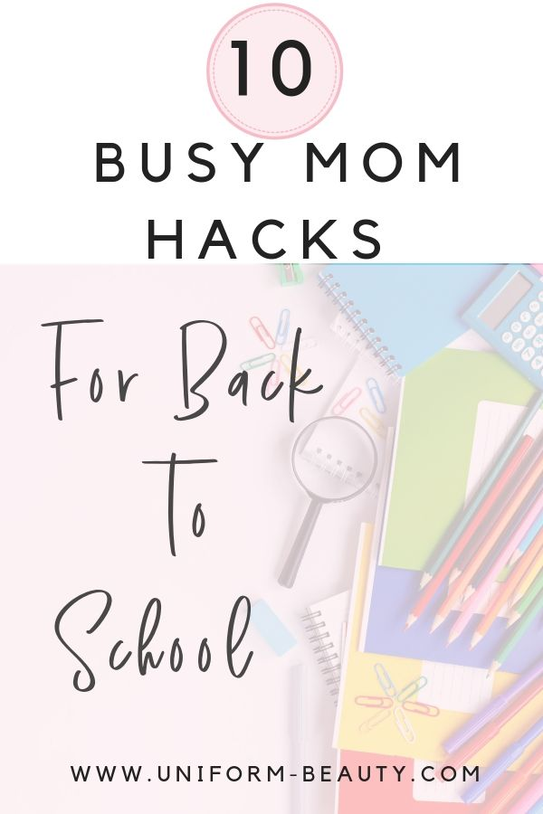 Back to SChool hacks, Back to School Hacks for mom, Back to School Mom Tips, Back to school hacks 2019, busy mom back to school hacks, www.uniform-beauty.com