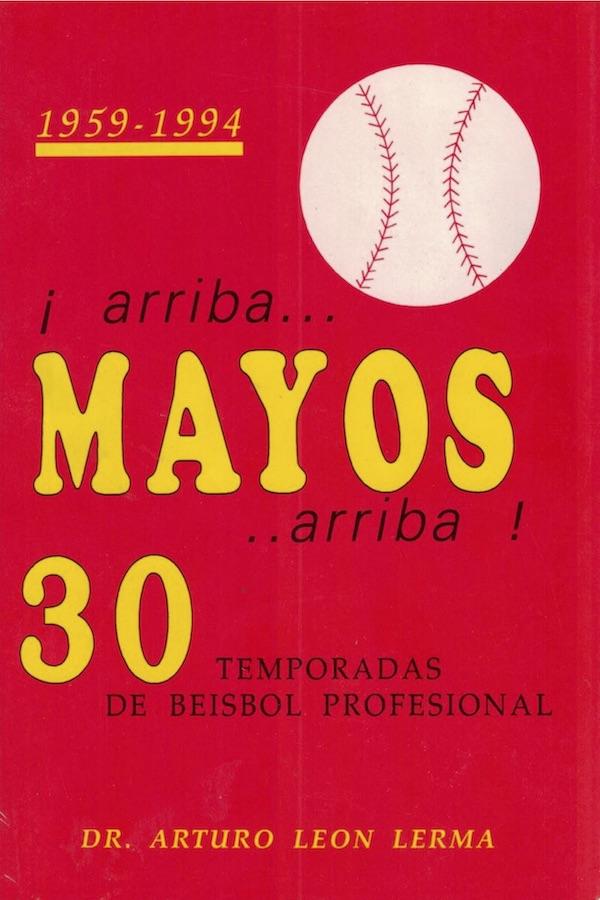 ¡Arriba Mayos, Arriba! 30 Temporadas De Béisbol Profesional