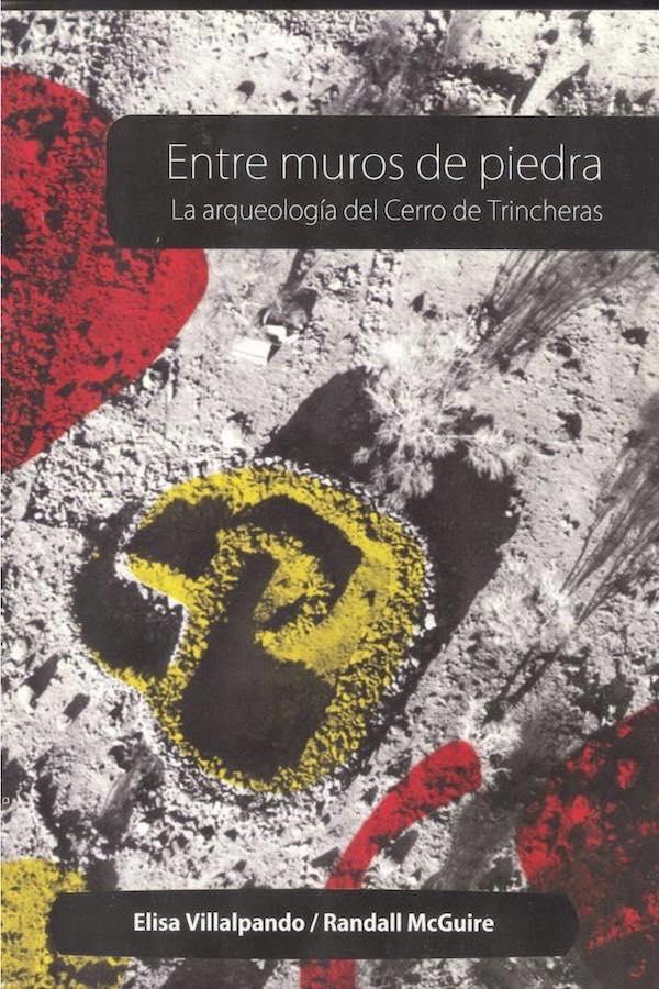Entre Muros De Piedra: La Arqueología Del Cerro De Trincheras