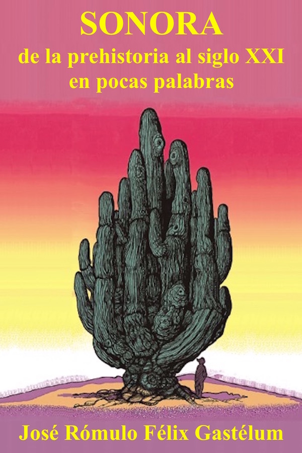 Sonora, de la prehistoria al siglo XXI en pocas palabras