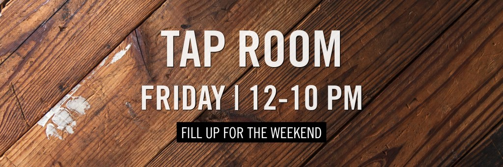 Tap Room - Friday - 12-10 PM