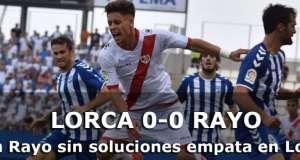 Crónica: Lorca 0-0 Rayo Vallecano