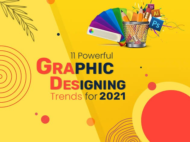 11 Powerful Graphic Designing Trends for 2021