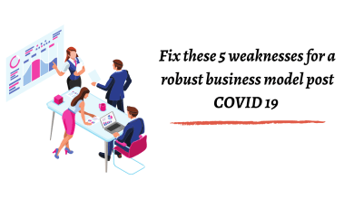 Fix these 5 weaknesses for a robust business model post COVID 19