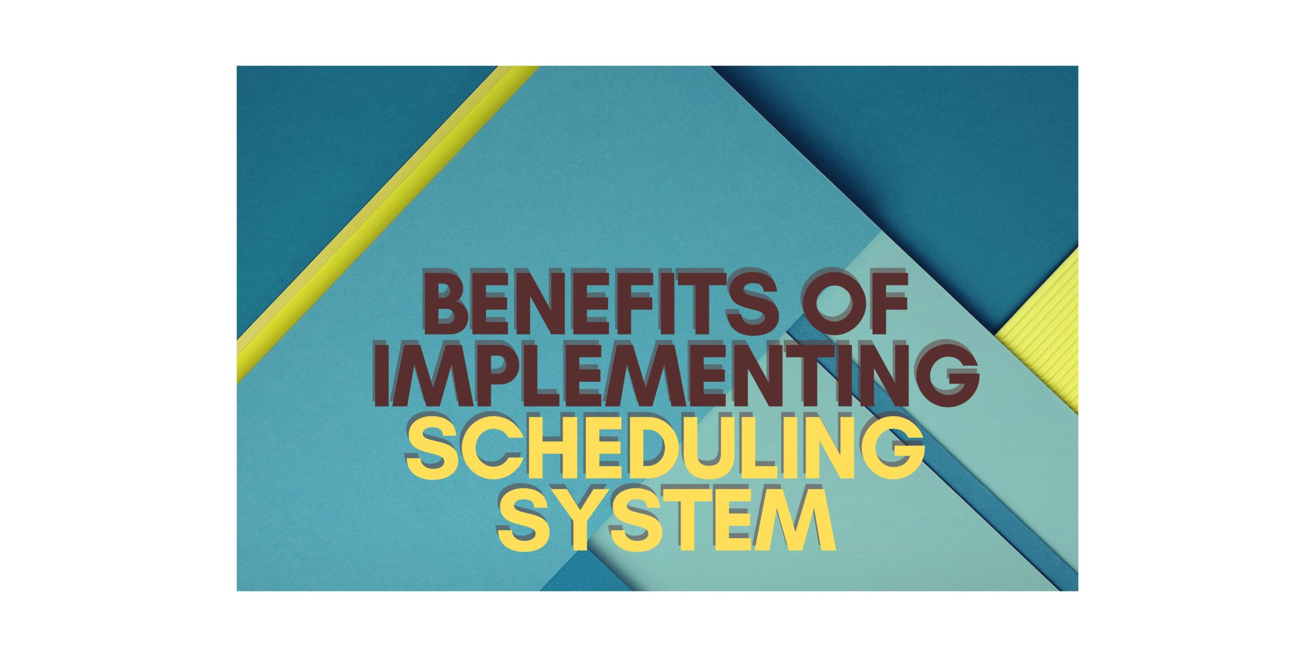 Benefits of Implementing a Scheduling System