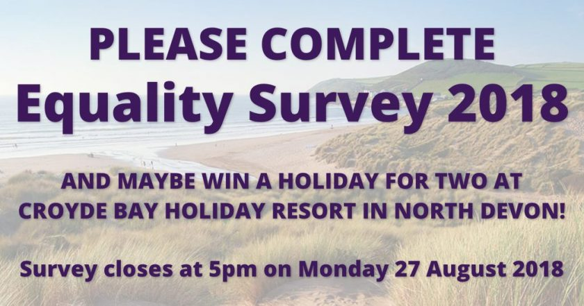 "Announcement graphic reading: ""Please Complete Equality Survey 2018 and maybe win a holiday for two at Croyde Bay Holiday Resort in North Devon! Survey closes at 5pm on Monday 27 August 2018."" This text overlays a photograph of the beach at Croyde Bay, Devon."