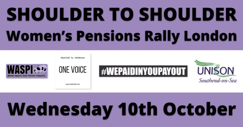 """Announcement graphic reading: """"SHOULDER TO SHOULDER Women's Pensions Rally London – Wednesday 10th October."""" Also displayed are WASPI (Women Against State Pension Inequality), BackTo60, 'We Paid In, You Pay Out' and Southend UNISON logos."""