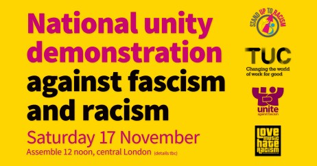 """Announcement graphic reading: """"National Unity Demonstration Against Fascism and Racism, Saturday 17 November, Assemble 12 noon, central London (details tbc)."""" Stand Up To Racism, TUC, Unite Against Fascism and Love Music Hate Racism logos are displayed vertically alongside."""