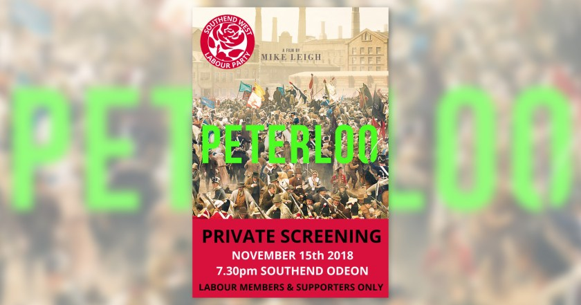 "Announcement graphic reading: ""PETERLOO: A FILM BY MIKE LEIGH – Private Screening, November 15th 2018, 7.30pm Southend Odeon. Labour Members & Supporters Only."" The announcement graphic also features the Southend West Labour Party logo and the Peterloo film poster dipicting the Peterloo Massacre when cavalry charged into a crowd of 60,000–80,000 people who had gathered to demand the reform of parliamentary representation."