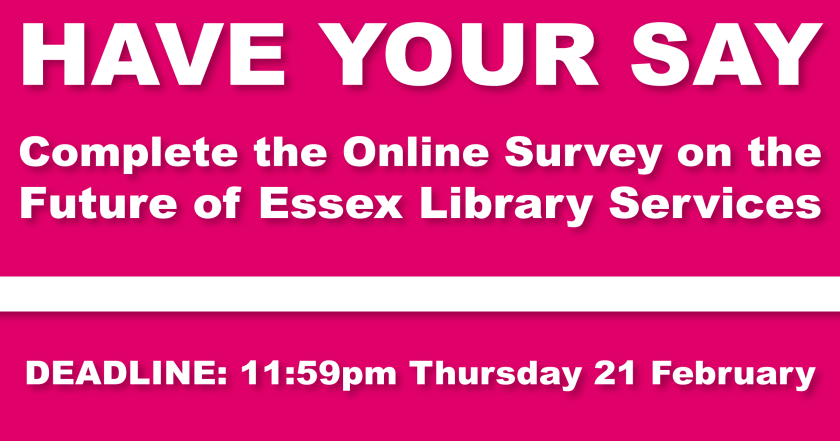 "Announcement banner reading: ""HAVE YOUR SAY – Complete the Online Survey on the Future of Essex Library Services – DEADLINE: 11:59pm Thursday 21 February"""
