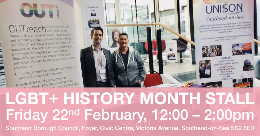"""Announcement graphic reading: """"LGBT+ HISTORY MONTH STALL – Friday 22nd February, 12:00-2:00pm – Southend Borough Council, Foyer, Civic Centre, Victoria Avenue, Southend-on-Sea SS2 6ER"""". This announcement text overlays a photograph of Michael Sargood (OUTreach member) and Sam Adams (UNISON LGBT+ Support Officer) on the UNISON Bi Visibility Day stall at Southend-on-Sea Borough Council in 2018."""