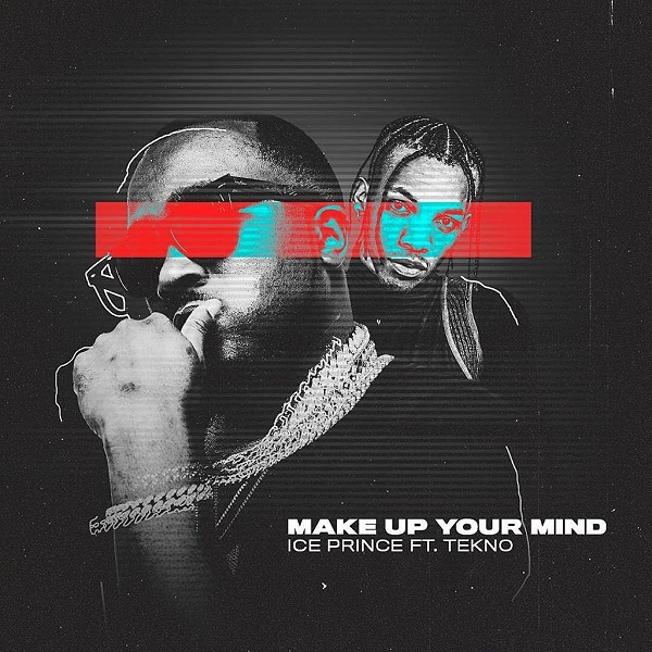 Ice-Prince-Make-Up-Your-Mind Music: Ice Prince – Make Up Your Mind ft. Tekno