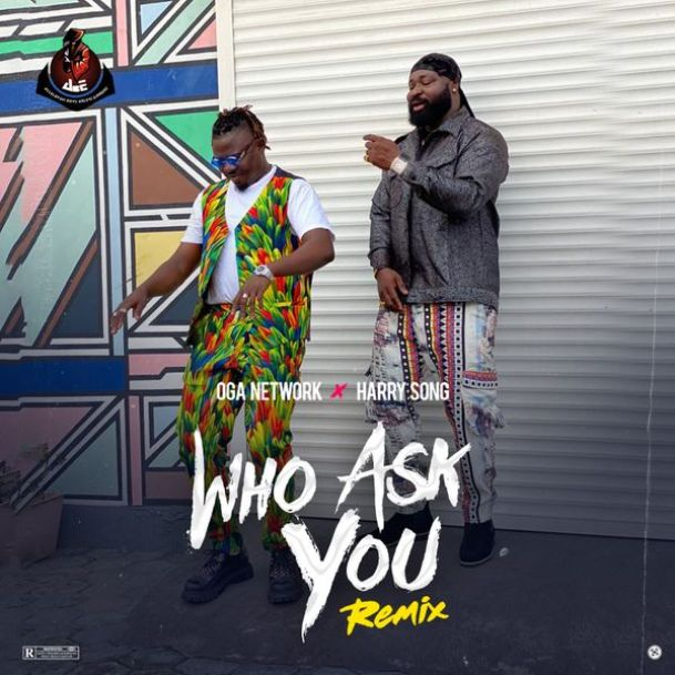 Oga-Network-Who-Ask-You-Remix-1 Music: Oga Network – Who Ask You (Remix) ft. Harrysong
