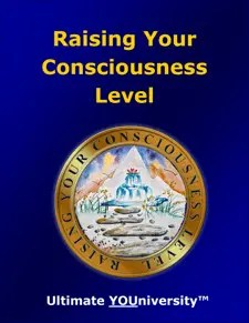 Ultimate YOUniversity Raising Your Consciousness Level