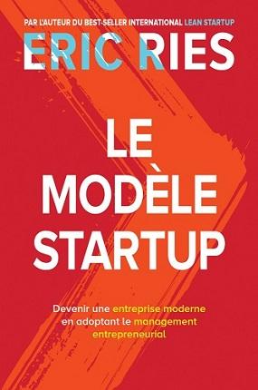 Le Modèle StartUp - Devenir une entreprise moderne en adoptant le management entrepreneurial