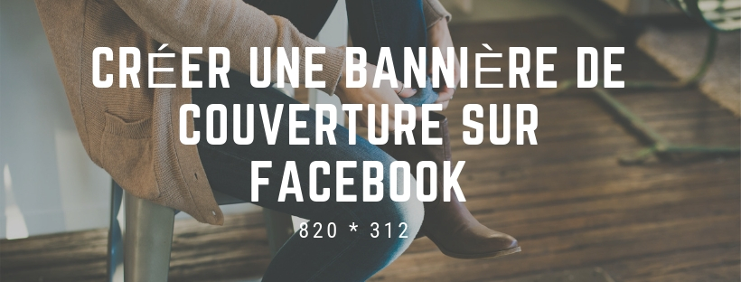 Créer une Bannière de couverture sur Facebook