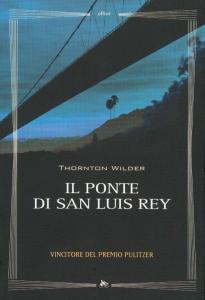 Recensione il ponte di san luis rey di Thornton Wilder Recensioni Libri e News