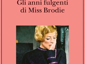 GLI ANNI FULGENTI DI MISS BRODIE Muriel Spark Recensioni Libri e News UnLibro