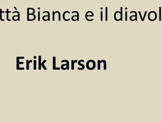 LA CITTA' BIANCA E IL DIAVOLO Erik Larson Recensioni Libri e News UnLibro