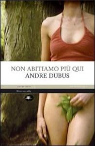 Non abitiamo più qui Andre Dubus Recensioni Libri e News Unlibro