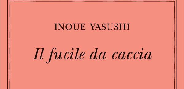 IL FUCILE DA CACCIA Yasushi Inoue Recensioni Libri e news UnLibro