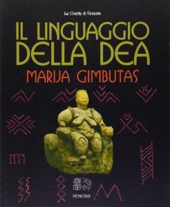 Il linguaggio della dea Maria Gimbutas Recensioni Libri e News UnLibro