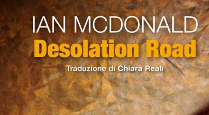 DESOLATION ROAD, di Ian McDonald Recensione UnLibro