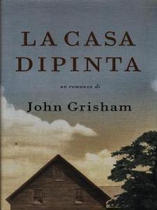 Casa Dipinta John Grisham Recensione UnLibro