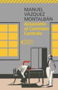 Assassinio al comitato centrale Manuel Vázquez Montalbán Recensione UnLibro