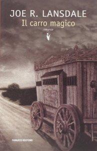 IL CARRO MAGICO, di Joe R. Lansdale Recensioni Libri e News UnLibro