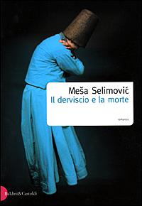 Il derviscio e la morte Meša Selimović Recensioni e News UnLibro