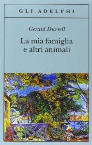 LA MIA FAMIGLIA E ALTRI ANIMALI Gerald Durrell Recensioni Libri e News UnLibro