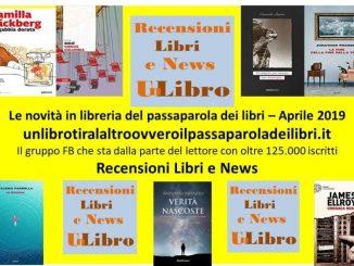Le novità in libreria del passaparola dei libri Aprile 2019 Recensioni Libri e News UnLibro